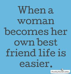 When a woman becomes her own best friend life is easier. - Diane Von Furstenberg